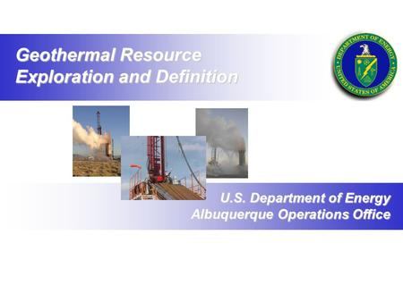 U.S. Department of Energy Albuquerque Operations Office Geothermal Resource Exploration and Definition.