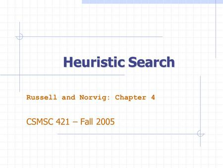 Russell and Norvig: Chapter 4 CSMSC 421 – Fall 2005
