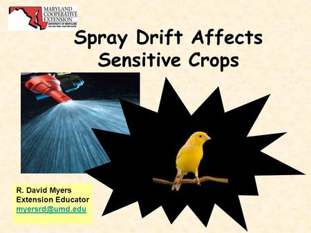 Spray Drift Affects Sensitive Crops R. David Myers Extension Educator