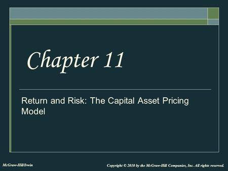 Return and Risk: The Capital Asset Pricing Model Chapter 11 Copyright © 2010 by the McGraw-Hill Companies, Inc. All rights reserved. McGraw-Hill/Irwin.