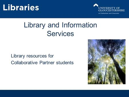 1 Library and Information Services Library resources for Collaborative Partner students.