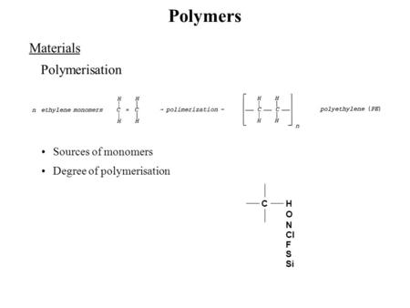 Polymers Materials Polymerisation C H O N Cl F S Degree of polymerisation Sources of monomers Si.