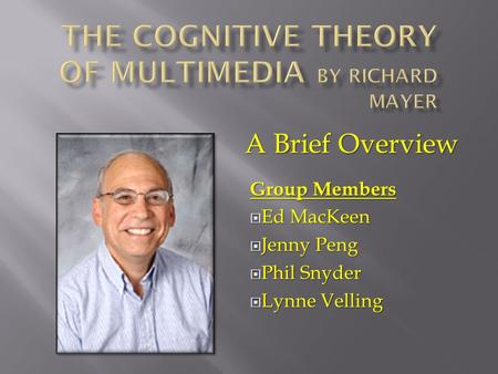 A Brief Overview Group Members  Ed MacKeen  Jenny Peng  Phil Snyder  Lynne Velling.