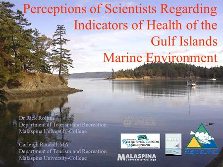 Perceptions of Scientists Regarding Indicators of Health of the Gulf Islands Marine Environment Dr Rick Rollins Department of Tourism and Recreation Malaspina.