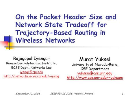 September 12, 2006IEEE PIMRC 2006, Helsinki, Finland1 On the Packet Header Size and Network State Tradeoff for Trajectory-Based Routing in Wireless Networks.