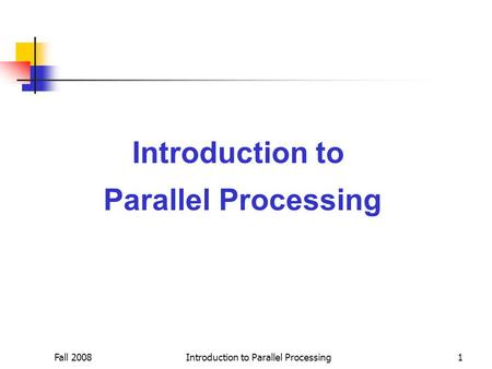 Fall 2008Introduction to Parallel Processing1 Introduction to Parallel Processing.