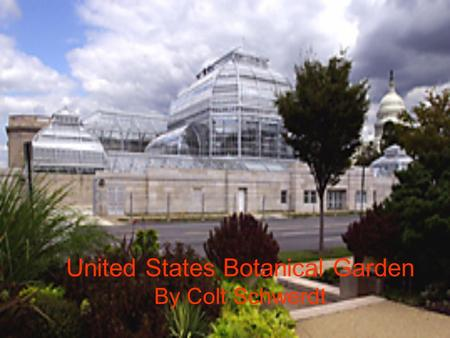 United States Botanical Garden By Colt Schwerdt. History It can be traced back to 1816 In 1842 the idea returned Move to present location in 1933 The.