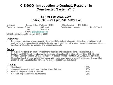 "CIE 500D ""Introduction to Graduate Research in Constructed Systems"" (3) Spring Semester, 2007 Friday, 3:00 – 5:30 pm, 140 Ketter Hall Instructor: George."