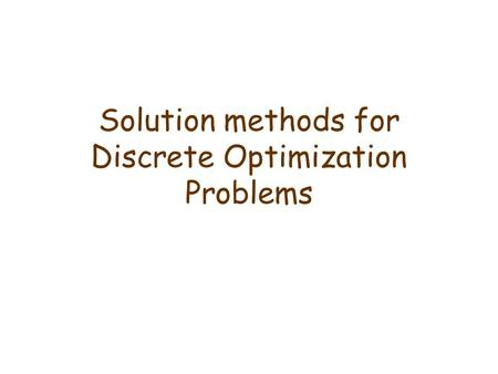 Solution methods for Discrete Optimization Problems.