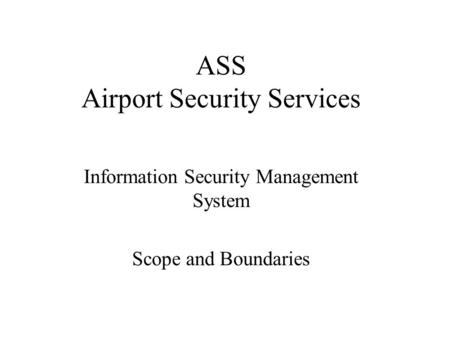 ASS Airport Security Services Information Security Management System Scope and Boundaries.