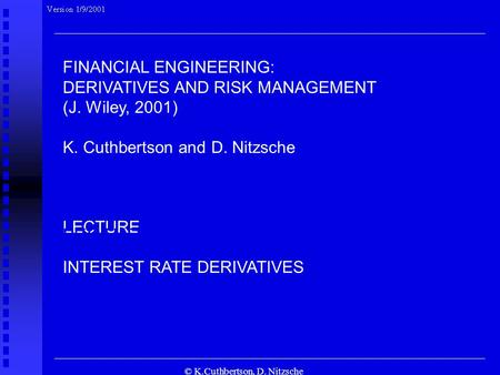 © K.Cuthbertson, D. Nitzsche FINANCIAL ENGINEERING: DERIVATIVES AND RISK MANAGEMENT (J. Wiley, 2001) K. Cuthbertson and D. Nitzsche LECTURE INTEREST RATE.