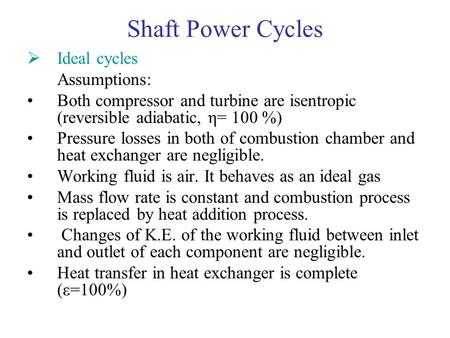 Shaft Power Cycles Ideal cycles Assumptions: