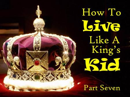 How To Live Like A Kid King's Part Seven.