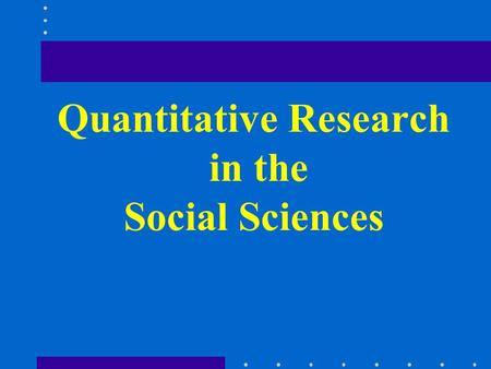 Quantitative Research in the Social Sciences. Course Goals Methodology ---research strategies and tactics To make you better social science research: