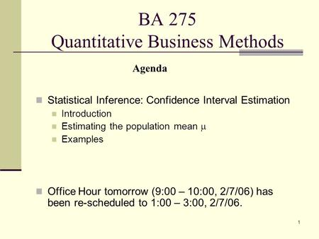 1 BA 275 Quantitative Business Methods Statistical Inference: Confidence Interval Estimation Introduction Estimating the population mean  Examples Office.