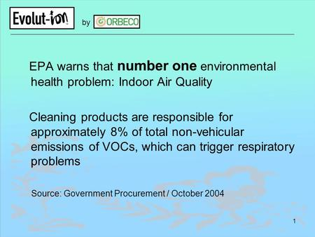 1 EPA warns that number one environmental health problem: Indoor Air Quality Cleaning products are responsible for approximately 8% of total non-vehicular.