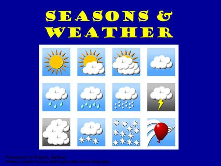 Seasons & Weather Presentation by Robert L. Martinez Primary Content Source: McDougal Littell World Geography.