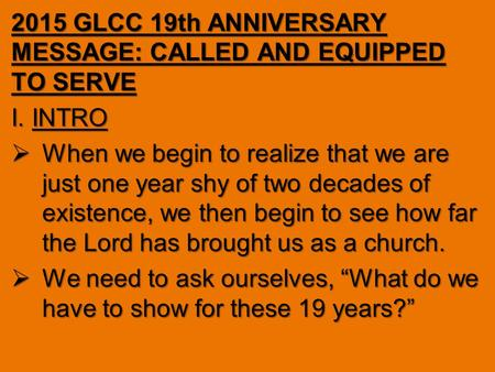 2015 GLCC 19th ANNIVERSARY MESSAGE: CALLED AND EQUIPPED TO SERVE I. INTRO  When we begin to realize that we are just one year shy of two decades of existence,