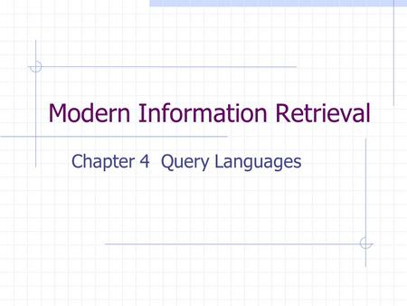 Modern Information Retrieval Chapter 4 Query Languages.