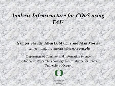 Sameer Shende, Allen D. Malony and Alan Morris {sameer, malony, Department of Computer and Information Science Performance Research.
