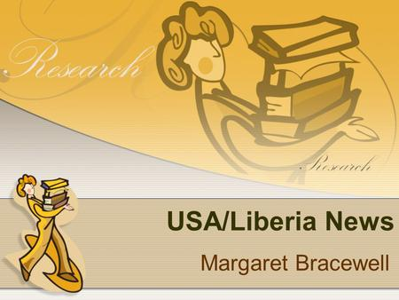 USA/Liberia News Margaret Bracewell. Liberia Liberia is a West African country founded by free slaves.