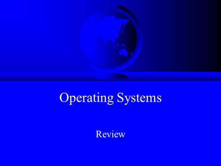 Operating Systems Review. Outline Intro –What is an OS, OS History Operating System Concepts –Processes, Files, System Calls, Shells Operating System.