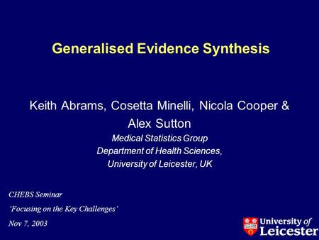 Generalised Evidence Synthesis Keith Abrams, Cosetta Minelli, Nicola Cooper & Alex Sutton Medical Statistics Group Department of Health Sciences, University.