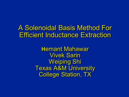 A Solenoidal Basis Method For Efficient Inductance Extraction H emant Mahawar Vivek Sarin Weiping Shi Texas A&M University College Station, TX.