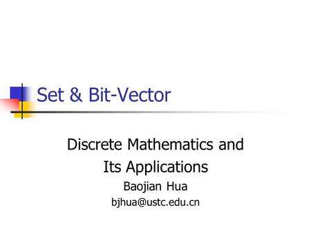 Set & Bit-Vector Discrete Mathematics and Its Applications Baojian Hua