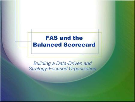FAS and the Balanced Scorecard Building a Data-Driven and Strategy-Focused Organization.