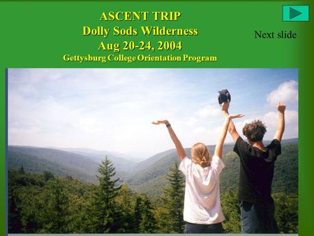 ASCENT TRIP Dolly Sods Wilderness Aug 20-24, 2004 Gettysburg College Orientation Program Next slide.