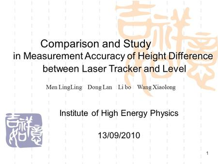 1 Institute of High Energy Physics 13/09/2010 Comparison and Study in Measurement Accuracy of Height Difference between Laser Tracker and Level Men LingLing.