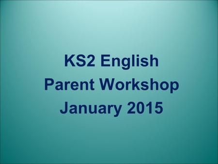 KS2 English Parent Workshop January 2015. Agenda English and the 2014 Curriculum How to help your children at home How we teach SPaG Sample questions.