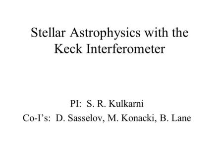 Stellar Astrophysics with the Keck Interferometer PI: S. R. Kulkarni Co-I's: D. Sasselov, M. Konacki, B. Lane.