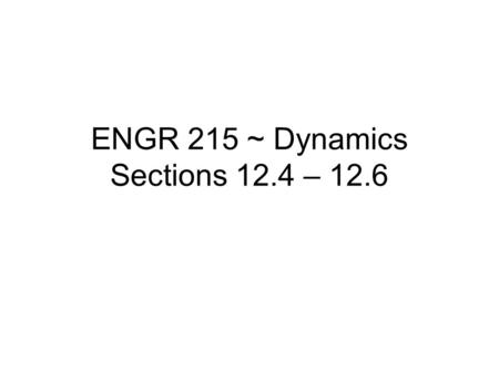 ENGR 215 ~ Dynamics Sections 12.4 – 12.6. Curvilinear Motion: Position.