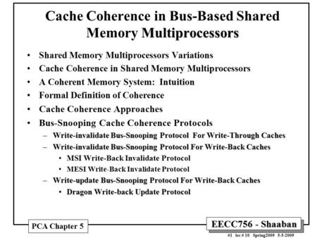 EECC756 - Shaaban #1 lec # 10 Spring2009 5-5-2009 Multiprocessors Cache Coherence in Bus-Based Shared Memory Multiprocessors Shared Memory Multiprocessors.