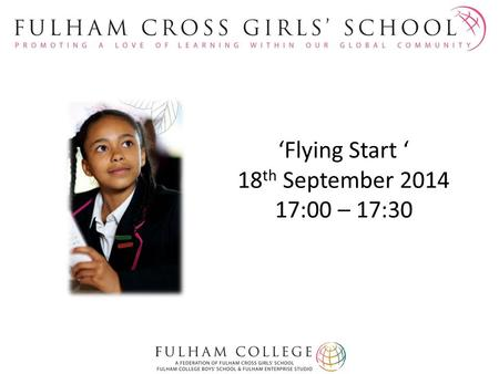 'Flying Start ' 18 th September 2014 17:00 – 17:30.