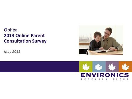 Ophea 2013 Online Parent Consultation Survey May 2013.