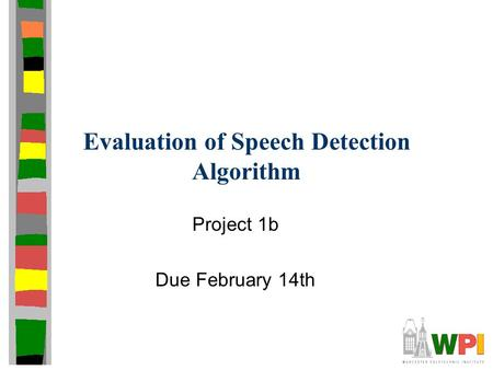 Evaluation of Speech Detection Algorithm Project 1b Due February 14th.