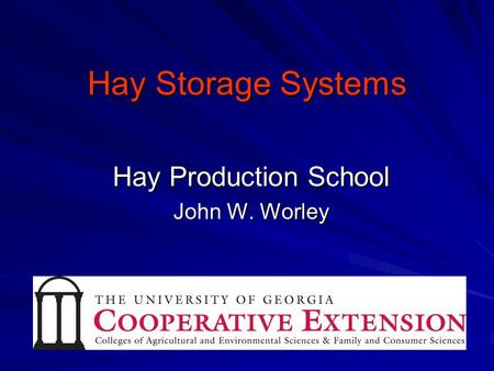Hay Storage Systems Hay Production School John W. Worley.