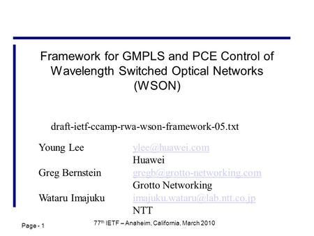 Page - 1 77 th IETF – Anaheim, California, March 2010 Framework for GMPLS and PCE Control of Wavelength Switched Optical Networks (WSON) Young