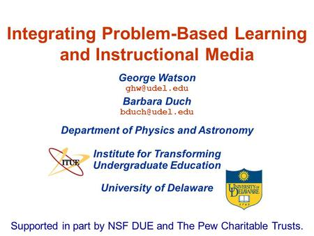 University of Delaware Integrating Problem-Based Learning and Instructional Media Institute for Transforming Undergraduate Education George Watson