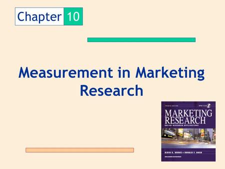 Chapter10 Measurement in Marketing Research. The Measurement Process Empirical System (MKT Phenomena) Abstract System (Construct) Number System measurement.