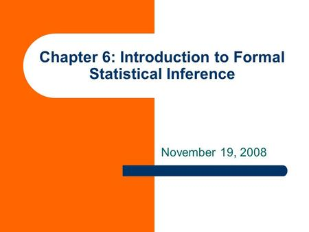 Chapter 6: Introduction to Formal Statistical Inference November 19, 2008.