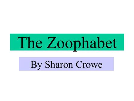 The Zoophabet By Sharon Crowe. A is for Ape B is for Bunny.