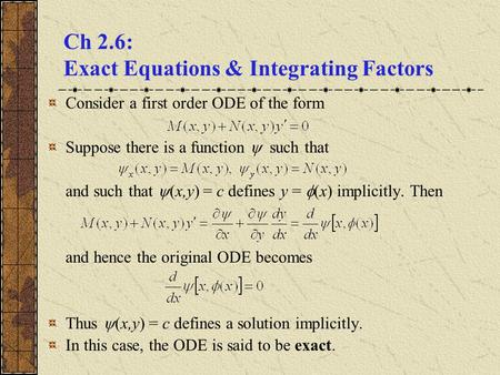 Ch 2.6: Exact Equations & Integrating Factors Consider a first order ODE of the form Suppose there is a function  such that and such that  (x,y) = c.