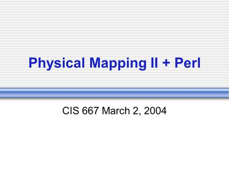 Physical Mapping II + Perl CIS 667 March 2, 2004.