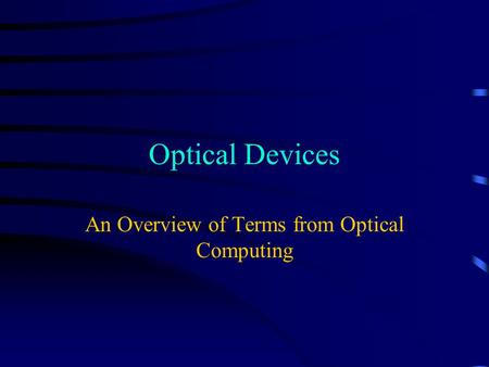 Optical Devices An Overview of Terms from Optical Computing.