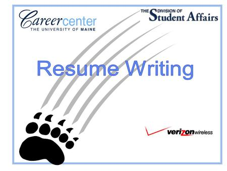 Website: www.umaine.edu/career Resume Writing Outline Resume Tips Content/Categories of a Resume Improving the First Draft Making Effective Use of Your.