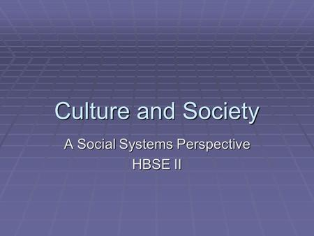 Culture and Society A Social Systems Perspective HBSE II.